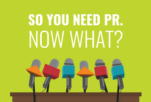 So you need PR — Now what?